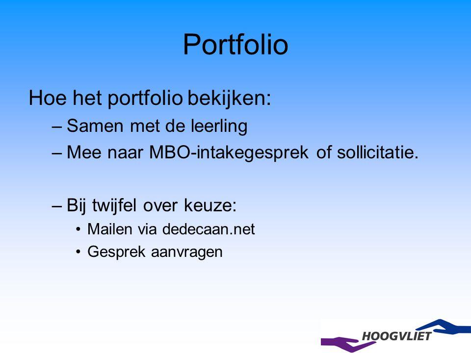 Portfolio Hoe het portfolio bekijken: –Samen met de leerling –Mee naar MBO-intakegesprek of sollicitatie. –Bij twijfel over keuze: Mailen via dedecaan