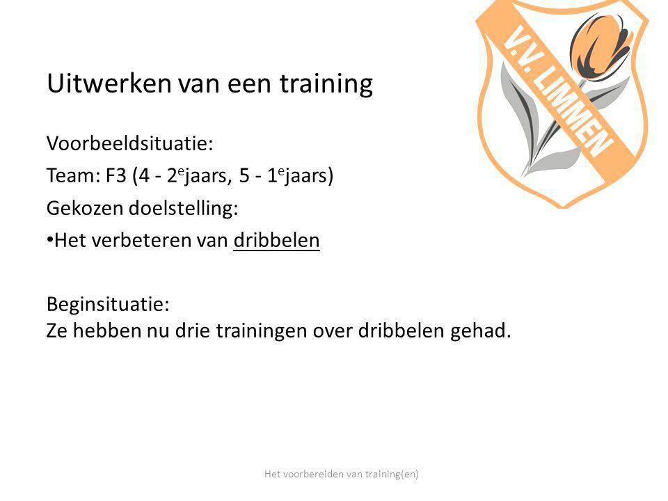 Uitwerken van een training Voorbeeldsituatie: Team: F3 (4 - 2 e jaars, 5 - 1 e jaars) Gekozen doelstelling: Het verbeteren van dribbelen Beginsituatie