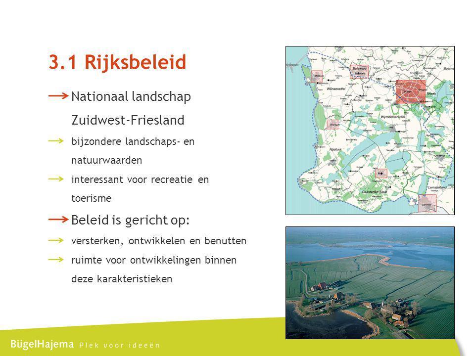3.1 Rijksbeleid Nationaal landschap Zuidwest-Friesland bijzondere landschaps- en natuurwaarden interessant voor recreatie en toerisme Beleid is gericht op: versterken, ontwikkelen en benutten ruimte voor ontwikkelingen binnen deze karakteristieken