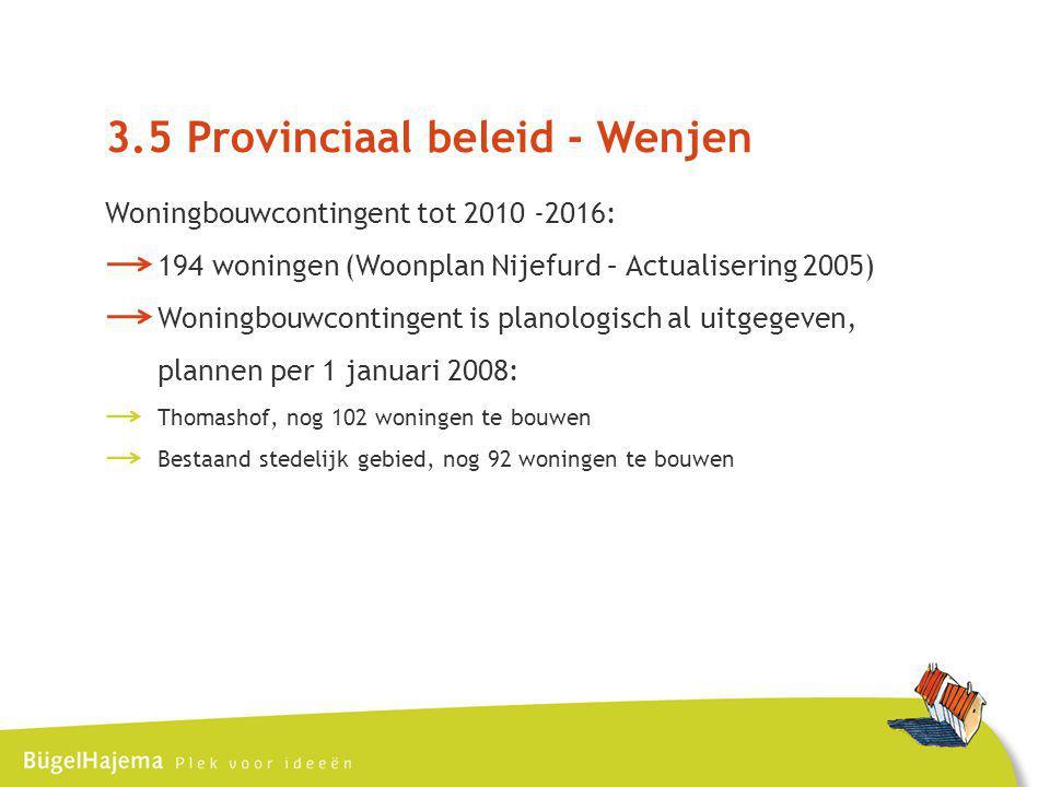3.5 Provinciaal beleid - Wenjen Woningbouwcontingent tot 2010 -2016: 194 woningen (Woonplan Nijefurd – Actualisering 2005) Woningbouwcontingent is planologisch al uitgegeven, plannen per 1 januari 2008: Thomashof, nog 102 woningen te bouwen Bestaand stedelijk gebied, nog 92 woningen te bouwen