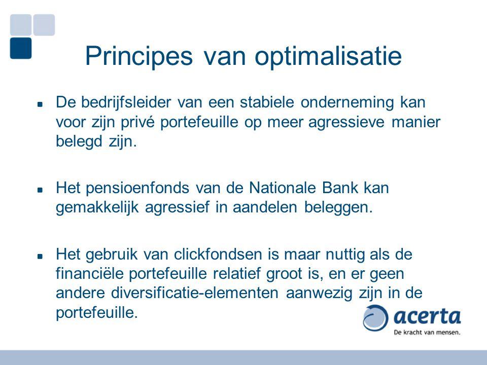 Principes van optimalisatie De bedrijfsleider van een stabiele onderneming kan voor zijn privé portefeuille op meer agressieve manier belegd zijn.