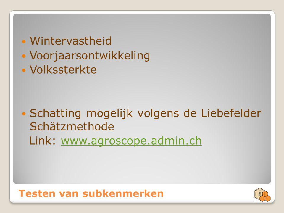 Testen van subkenmerken Wintervastheid Voorjaarsontwikkeling Volkssterkte Schatting mogelijk volgens de Liebefelder Schätzmethode Link: www.agroscope.