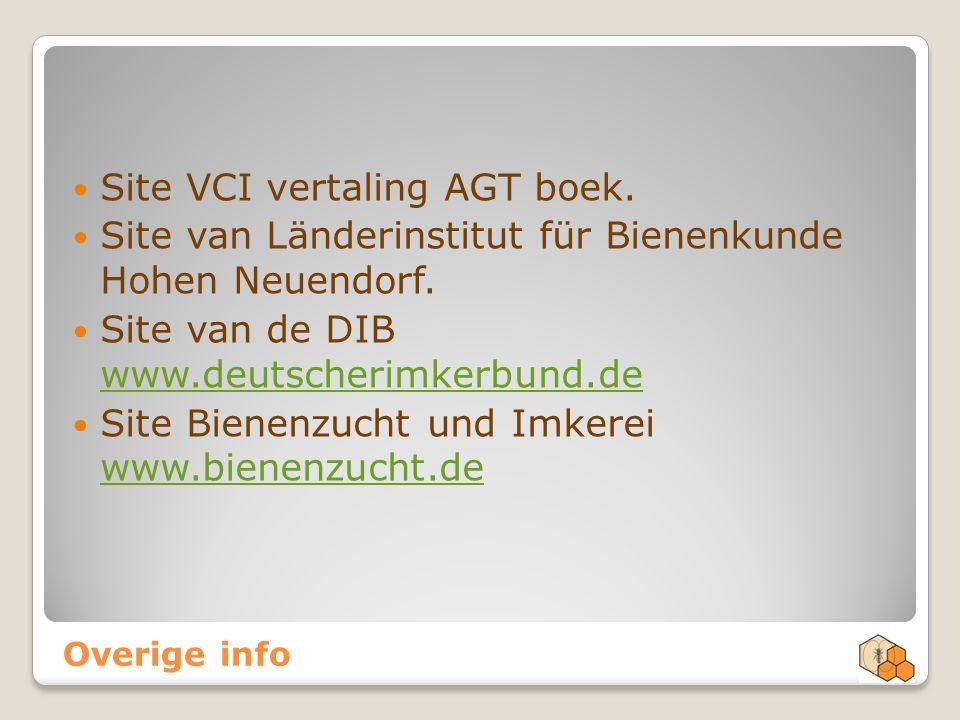 Overige info Site VCI vertaling AGT boek. Site van Länderinstitut für Bienenkunde Hohen Neuendorf. Site van de DIB www.deutscherimkerbund.de www.deuts