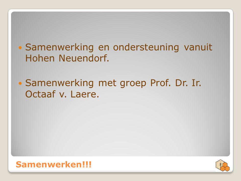 Samenwerken!!! Samenwerking en ondersteuning vanuit Hohen Neuendorf. Samenwerking met groep Prof. Dr. Ir. Octaaf v. Laere.