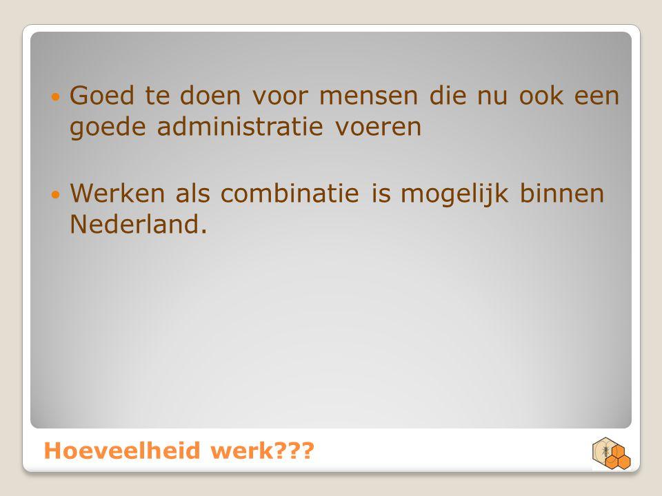 Hoeveelheid werk??? Goed te doen voor mensen die nu ook een goede administratie voeren Werken als combinatie is mogelijk binnen Nederland.