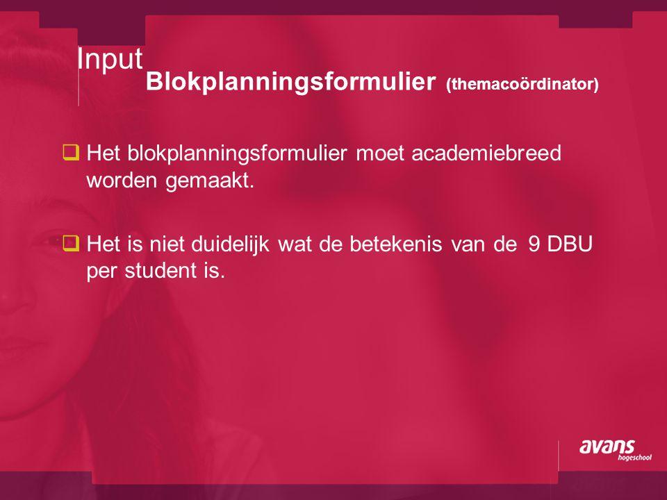 Blokplanningsformulier (themacoördinator)  Het blokplanningsformulier moet academiebreed worden gemaakt.  Het is niet duidelijk wat de betekenis van