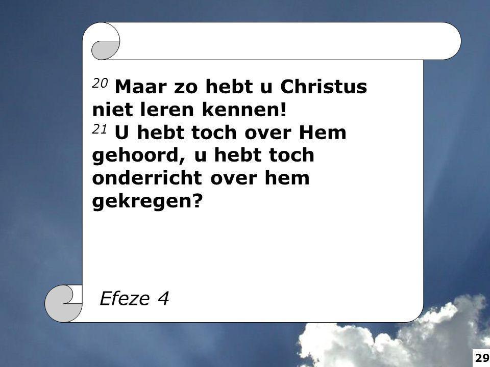 20 Maar zo hebt u Christus niet leren kennen! 21 U hebt toch over Hem gehoord, u hebt toch onderricht over hem gekregen? Efeze 4 29