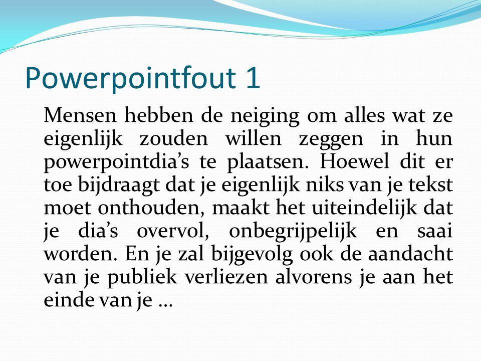 Powerpointfout 1 Mensen hebben de neiging om alles wat ze eigenlijk zouden willen zeggen in hun powerpointdia's te plaatsen. Hoewel dit er toe bijdraa