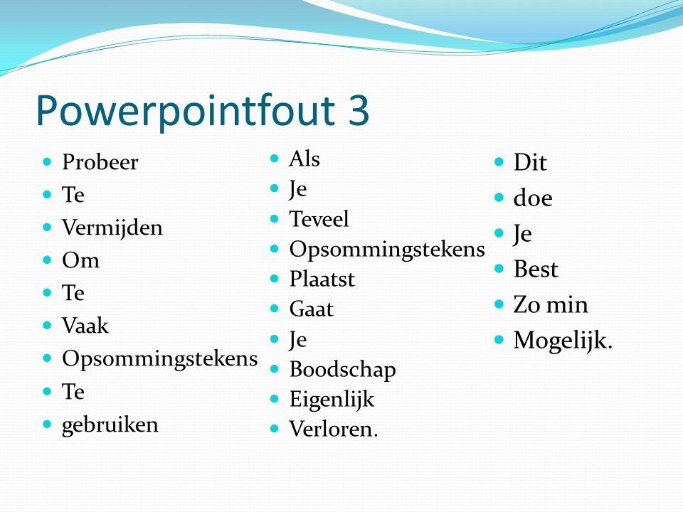 Powerpointfout 4 Slechte kleurcombinaties kunnen leiden tot: Hoofdpijn; Afleiding; Verwarring; Misselijkheid Verlies van controle over de blaas