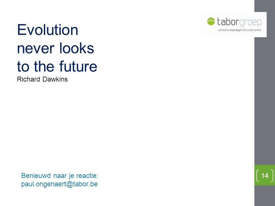 14 Evolution never looks to the future Richard Dawkins Benieuwd naar je reactie: paul.ongenaert@tabor.be