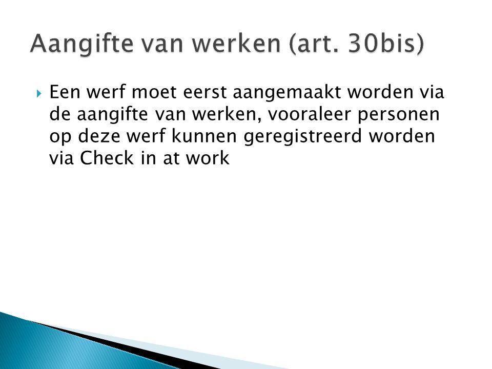  Een werf moet eerst aangemaakt worden via de aangifte van werken, vooraleer personen op deze werf kunnen geregistreerd worden via Check in at work