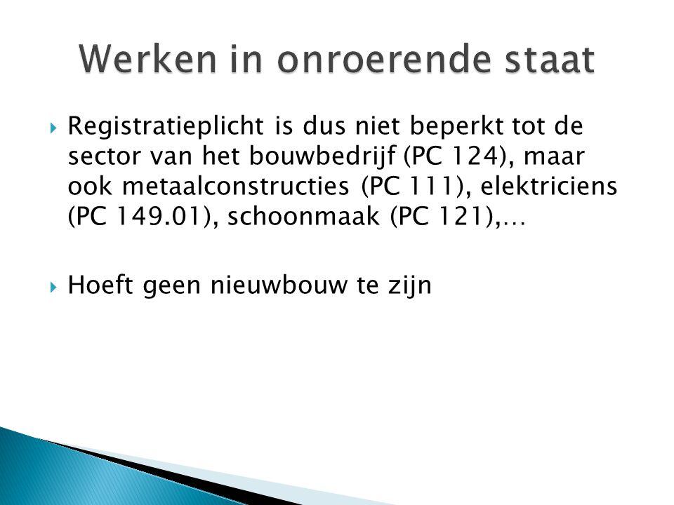  Registratieplicht is dus niet beperkt tot de sector van het bouwbedrijf (PC 124), maar ook metaalconstructies (PC 111), elektriciens (PC 149.01), sc