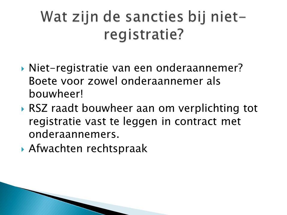 Niet-registratie van een onderaannemer? Boete voor zowel onderaannemer als bouwheer!  RSZ raadt bouwheer aan om verplichting tot registratie vast t
