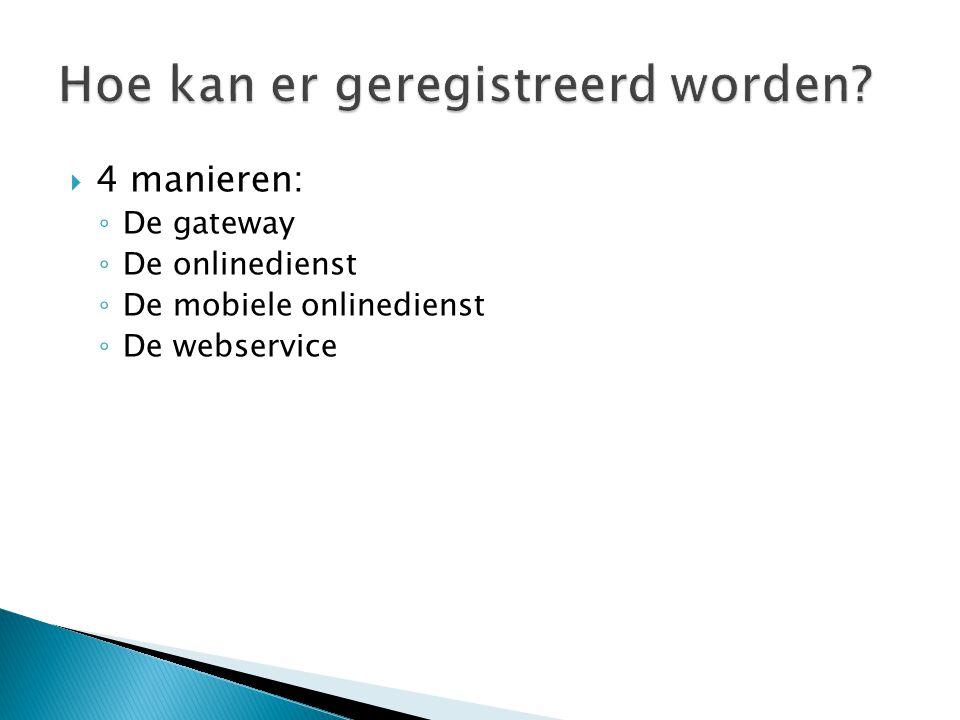 4 manieren: ◦ De gateway ◦ De onlinedienst ◦ De mobiele onlinedienst ◦ De webservice