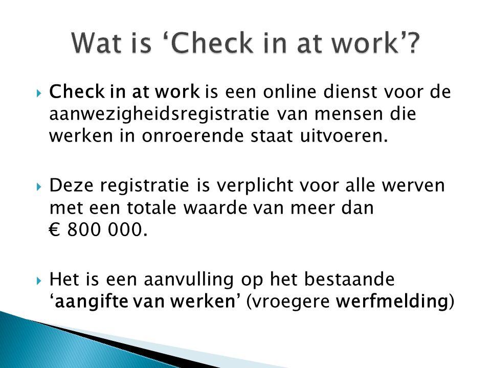  Check in at work is een online dienst voor de aanwezigheidsregistratie van mensen die werken in onroerende staat uitvoeren.  Deze registratie is ve