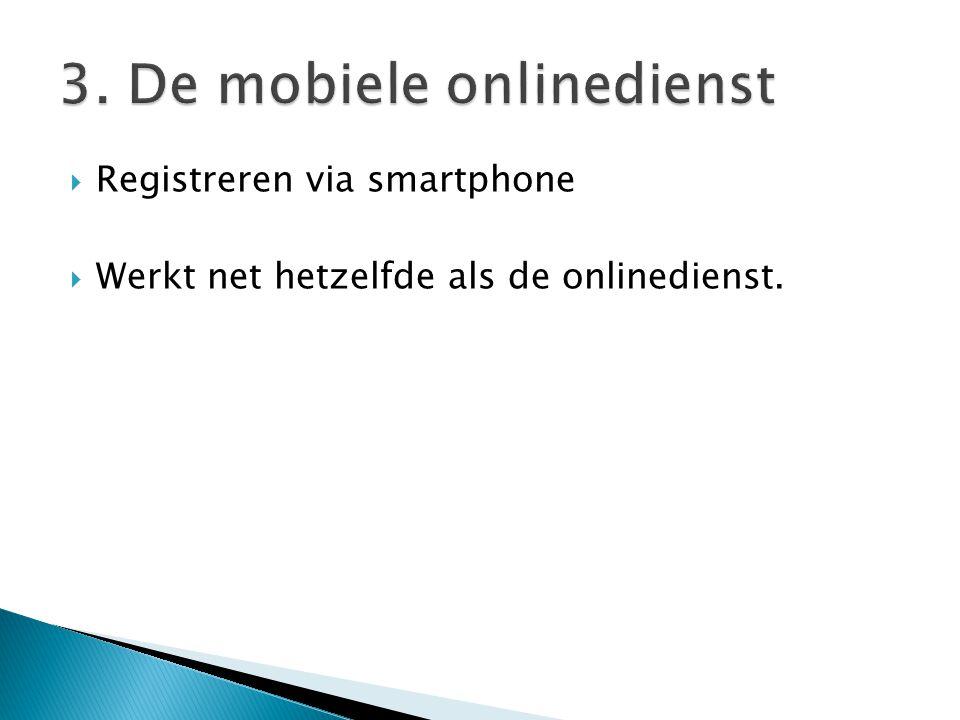  Registreren via smartphone  Werkt net hetzelfde als de onlinedienst.