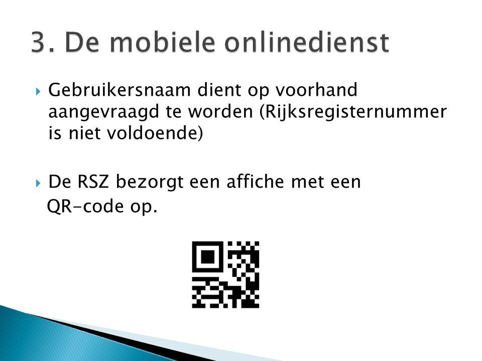  Gebruikersnaam dient op voorhand aangevraagd te worden (Rijksregisternummer is niet voldoende)  De RSZ bezorgt een affiche met een QR-code op.