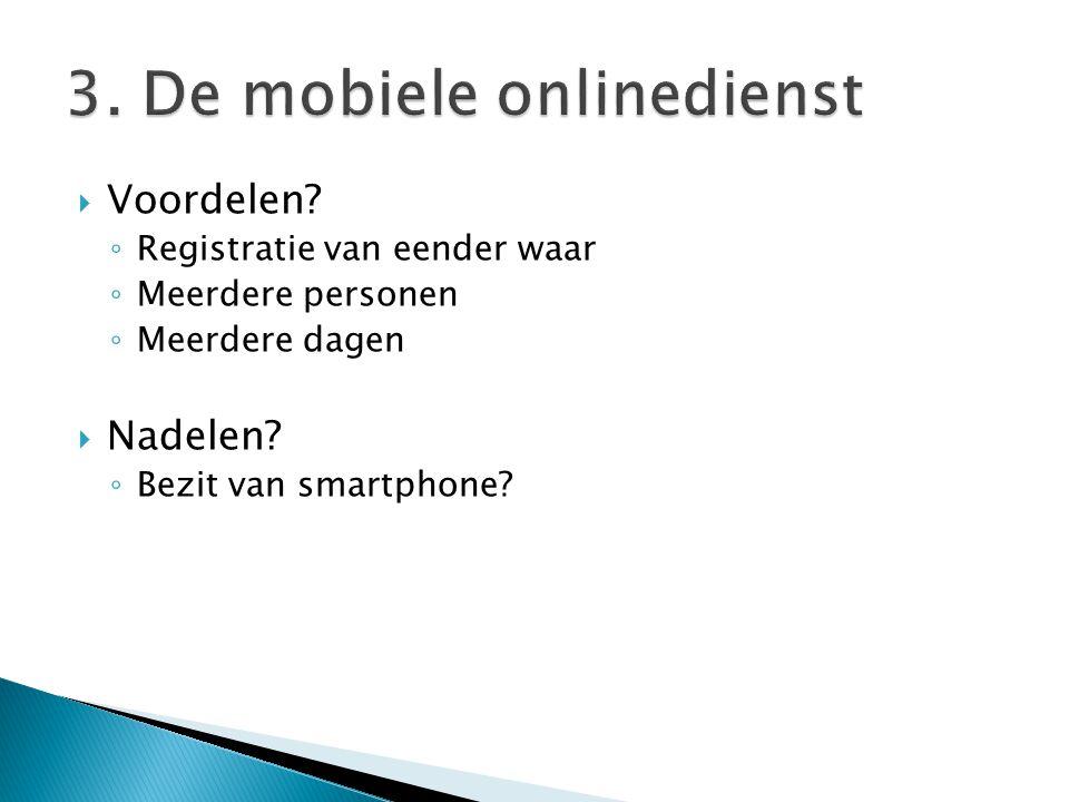  Voordelen? ◦ Registratie van eender waar ◦ Meerdere personen ◦ Meerdere dagen  Nadelen? ◦ Bezit van smartphone?
