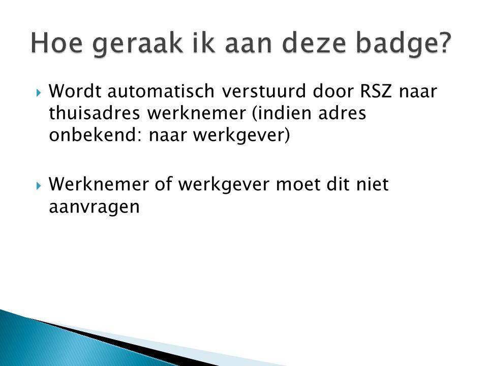  Wordt automatisch verstuurd door RSZ naar thuisadres werknemer (indien adres onbekend: naar werkgever)  Werknemer of werkgever moet dit niet aanvra