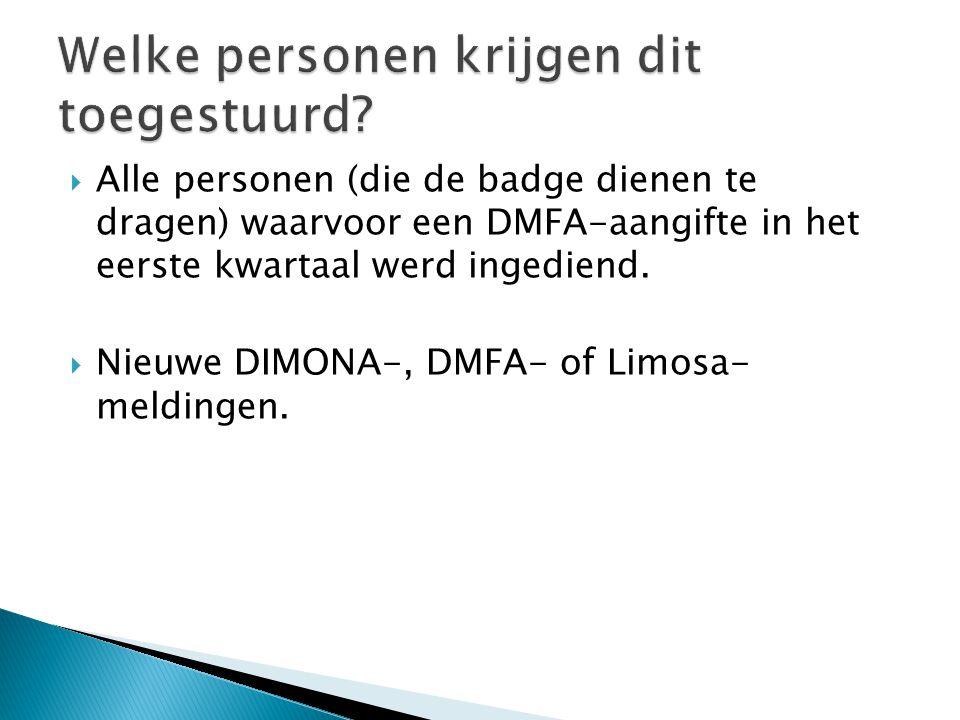  Alle personen (die de badge dienen te dragen) waarvoor een DMFA-aangifte in het eerste kwartaal werd ingediend.  Nieuwe DIMONA-, DMFA- of Limosa- m