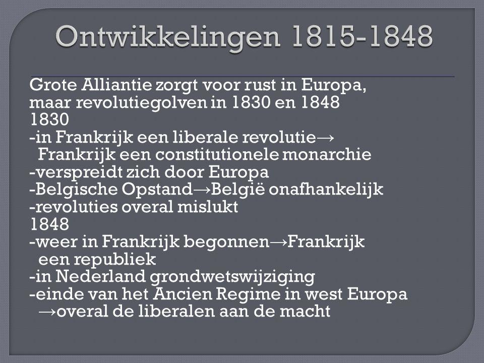 Grote Alliantie zorgt voor rust in Europa, maar revolutiegolven in 1830 en 1848 1830 -in Frankrijk een liberale revolutie → Frankrijk een constitution