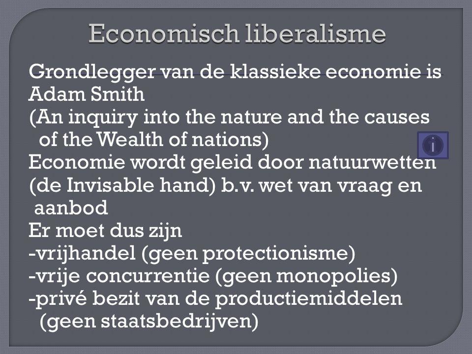 Grondlegger van de klassieke economie is Adam Smith (An inquiry into the nature and the causes of the Wealth of nations) Economie wordt geleid door natuurwetten (de Invisable hand) b.v.