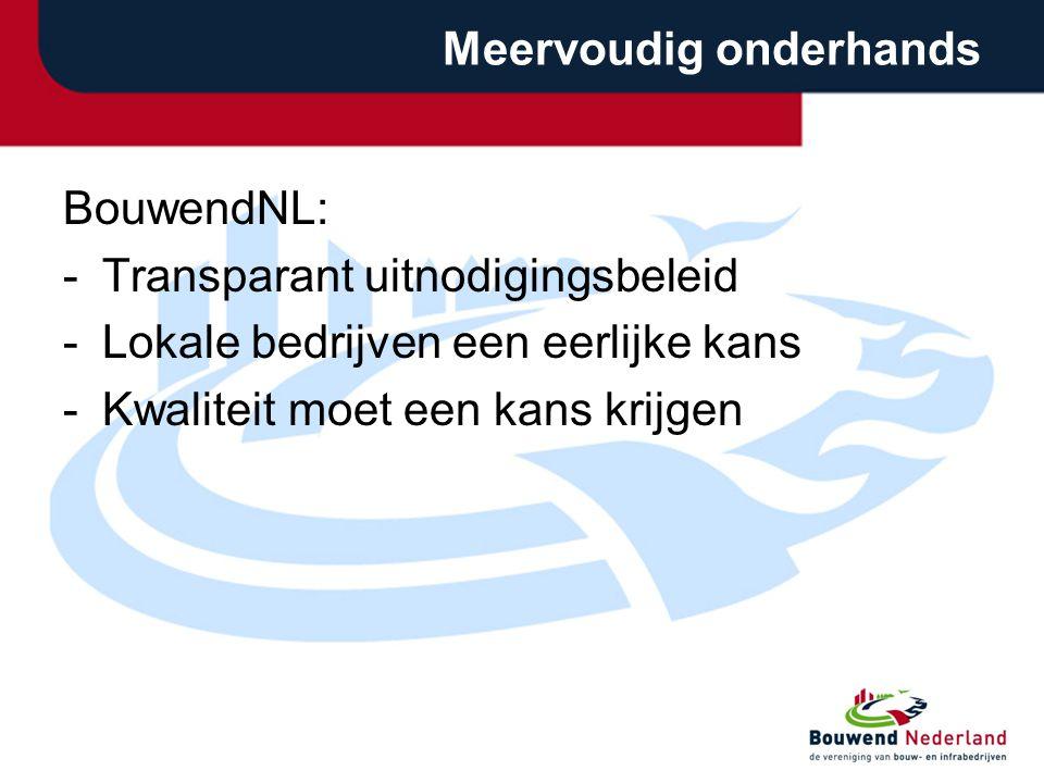 Meervoudig onderhands BouwendNL: -Transparant uitnodigingsbeleid -Lokale bedrijven een eerlijke kans -Kwaliteit moet een kans krijgen