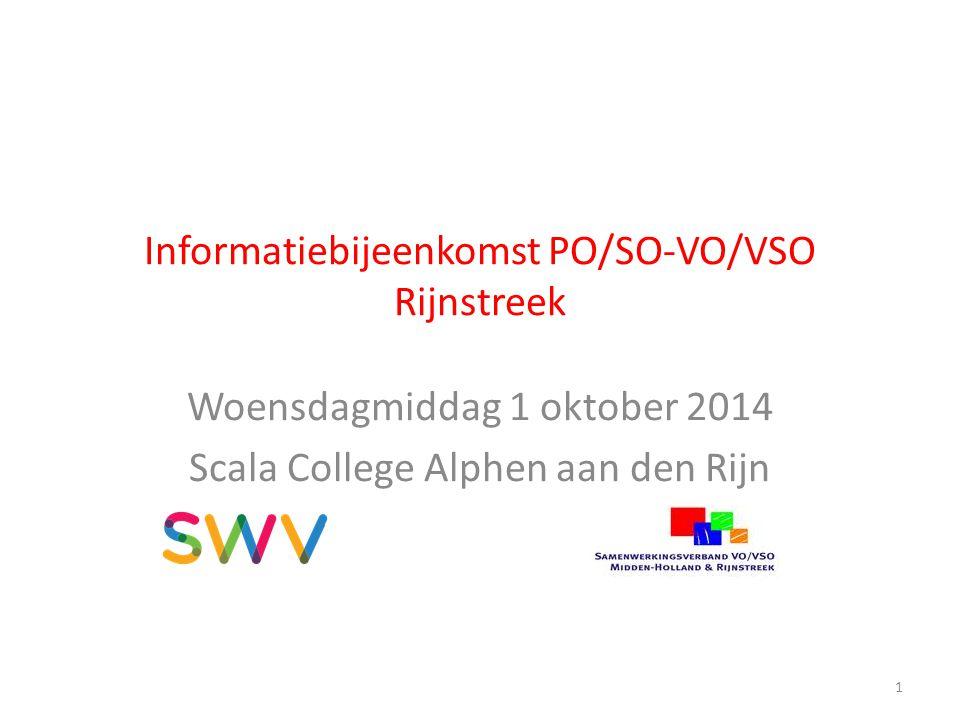 Informatiebijeenkomst PO/SO-VO/VSO Rijnstreek Woensdagmiddag 1 oktober 2014 Scala College Alphen aan den Rijn 1