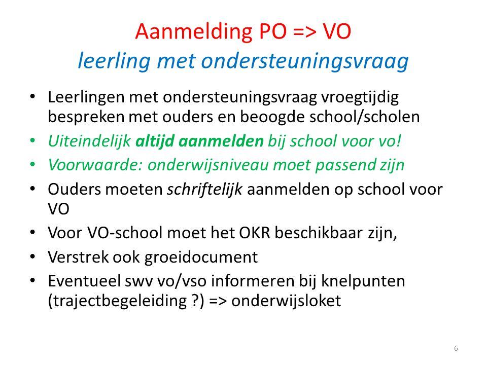 Aanmelding PO => VO leerling met ondersteuningsvraag Leerlingen met ondersteuningsvraag vroegtijdig bespreken met ouders en beoogde school/scholen Uit