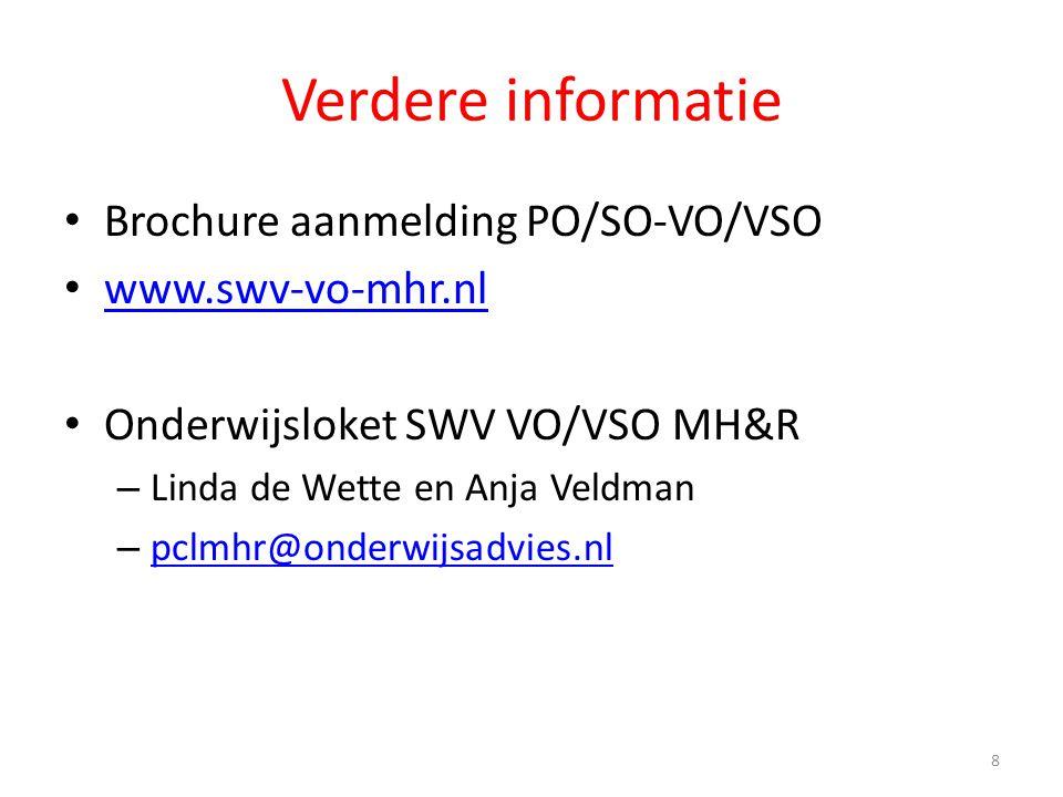 Verdere informatie Brochure aanmelding PO/SO-VO/VSO www.swv-vo-mhr.nl Onderwijsloket SWV VO/VSO MH&R – Linda de Wette en Anja Veldman – pclmhr@onderwi