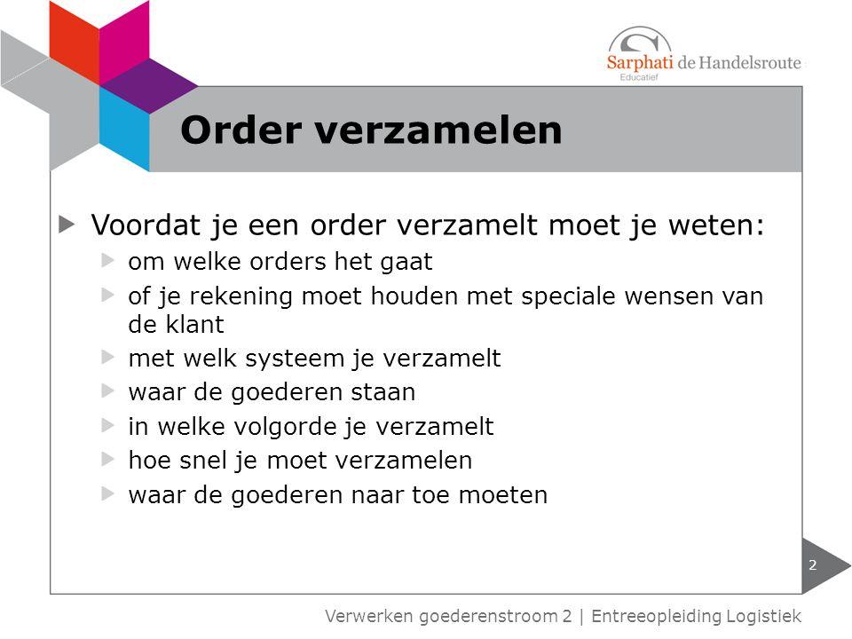 3 Verwerken goederenstroom 2 | Entreeopleiding Logistiek Order In een order staat: de gegevens van de afnemer ordernummer artikelomschrijving en artikelnummer aantal artikelen prijzen en evt.