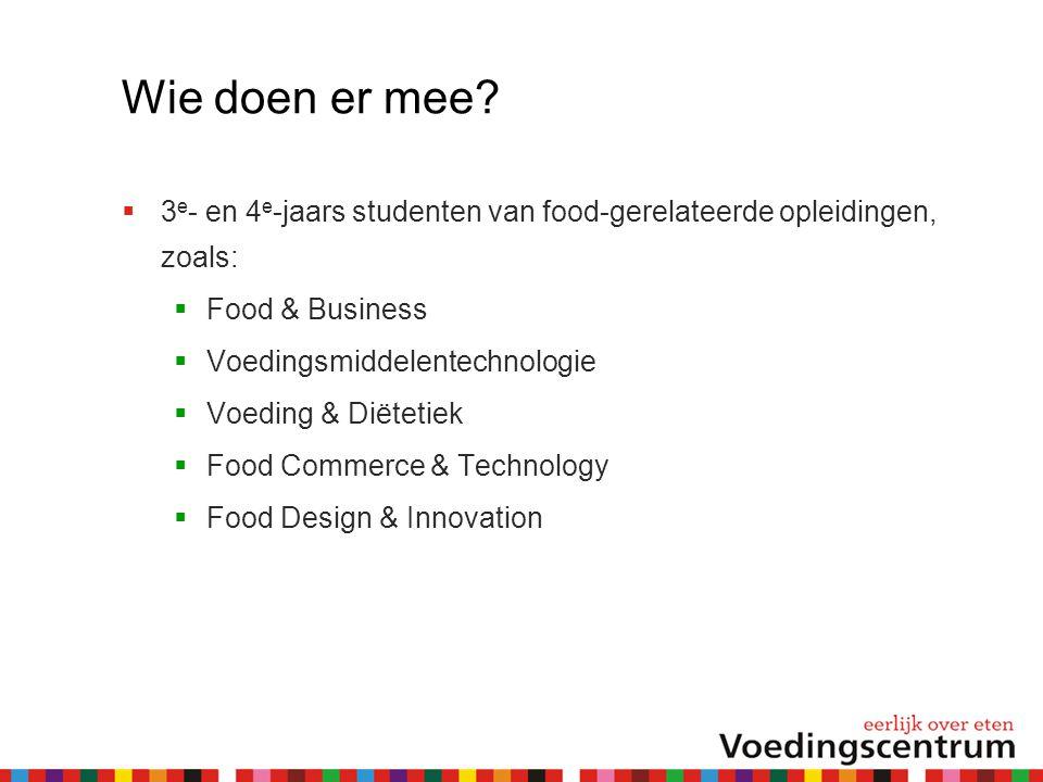 Wie doen er mee?  3 e - en 4 e -jaars studenten van food-gerelateerde opleidingen, zoals:  Food & Business  Voedingsmiddelentechnologie  Voeding &