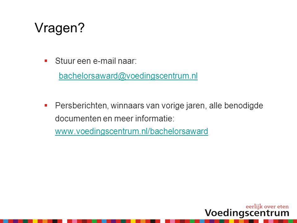 Vragen?  Stuur een e-mail naar: bachelorsaward@voedingscentrum.nl  Persberichten, winnaars van vorige jaren, alle benodigde documenten en meer infor