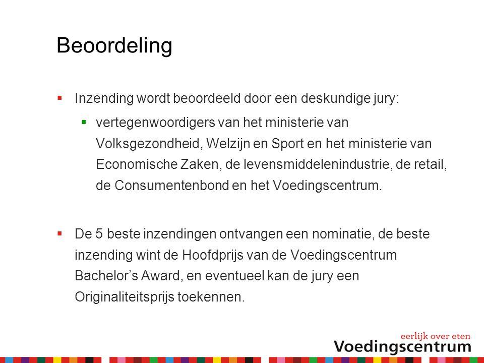 Beoordeling  Inzending wordt beoordeeld door een deskundige jury:  vertegenwoordigers van het ministerie van Volksgezondheid, Welzijn en Sport en he