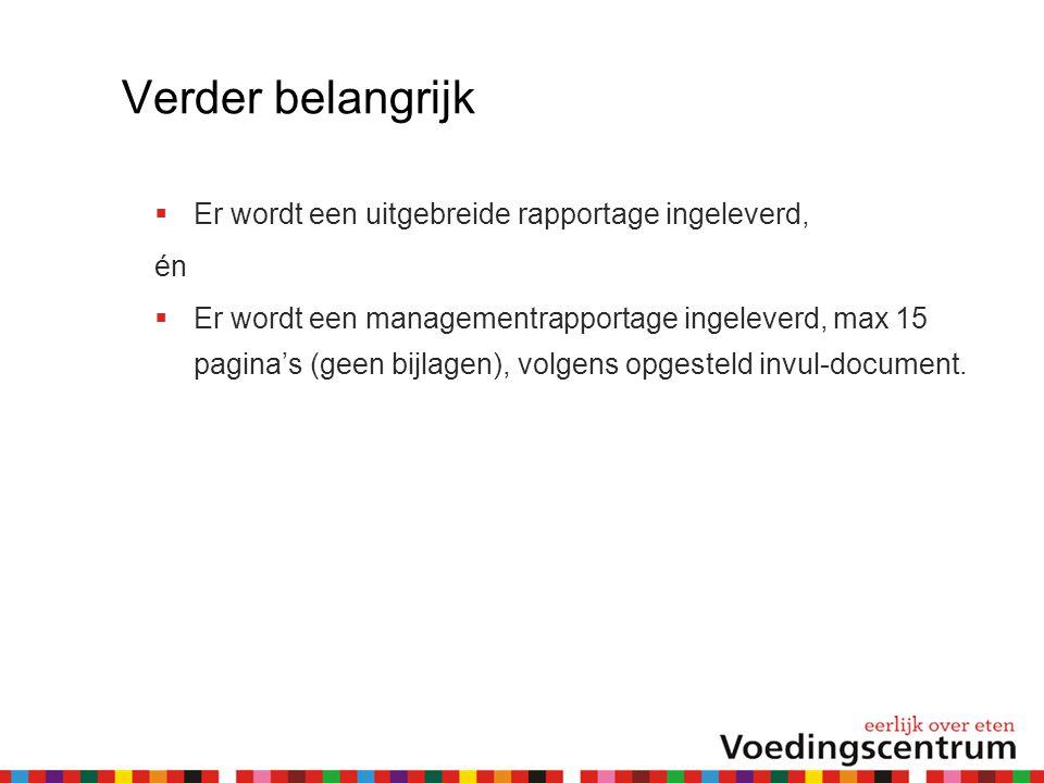 Verder belangrijk  Er wordt een uitgebreide rapportage ingeleverd, én  Er wordt een managementrapportage ingeleverd, max 15 pagina's (geen bijlagen)