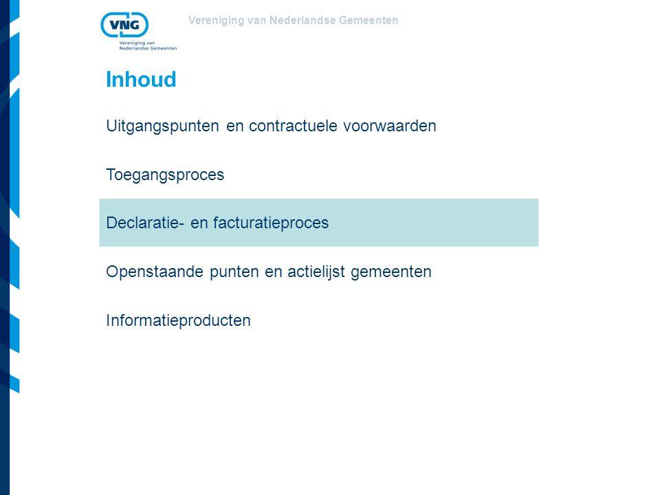 Vereniging van Nederlandse Gemeenten Inhoud Uitgangspunten en contractuele voorwaarden Toegangsproces Declaratie- en facturatieproces Openstaande punten en actielijst gemeenten Informatieproducten