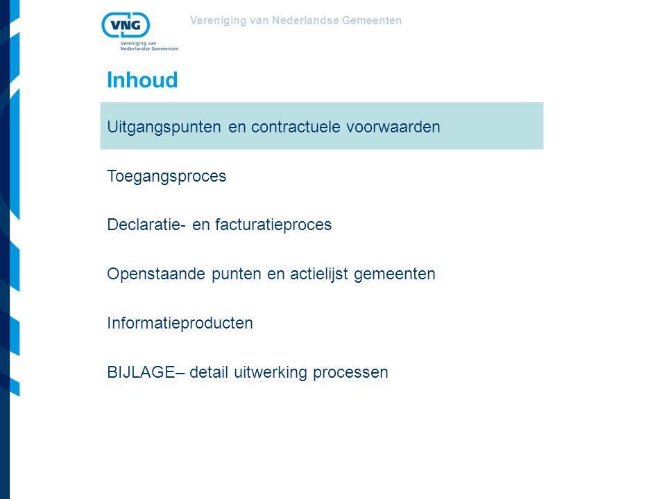 Vereniging van Nederlandse Gemeenten Inhoud Uitgangspunten en contractuele voorwaarden Toegangsproces Declaratie- en facturatieproces Openstaande punt