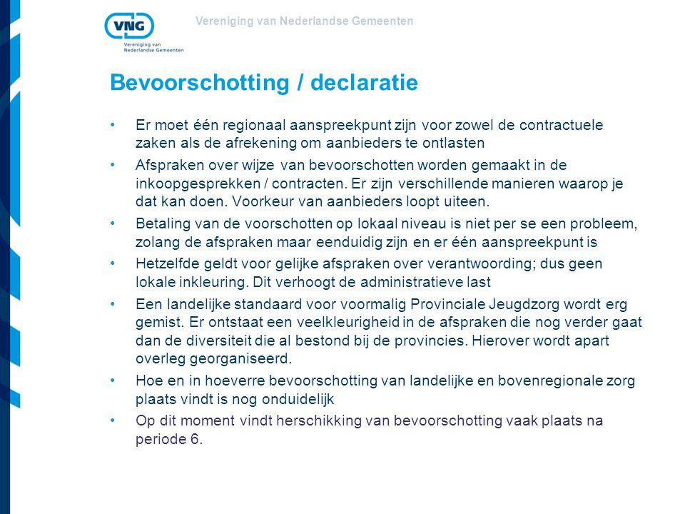 Vereniging van Nederlandse Gemeenten Bevoorschotting / declaratie Er moet één regionaal aanspreekpunt zijn voor zowel de contractuele zaken als de afrekening om aanbieders te ontlasten Afspraken over wijze van bevoorschotten worden gemaakt in de inkoopgesprekken / contracten.