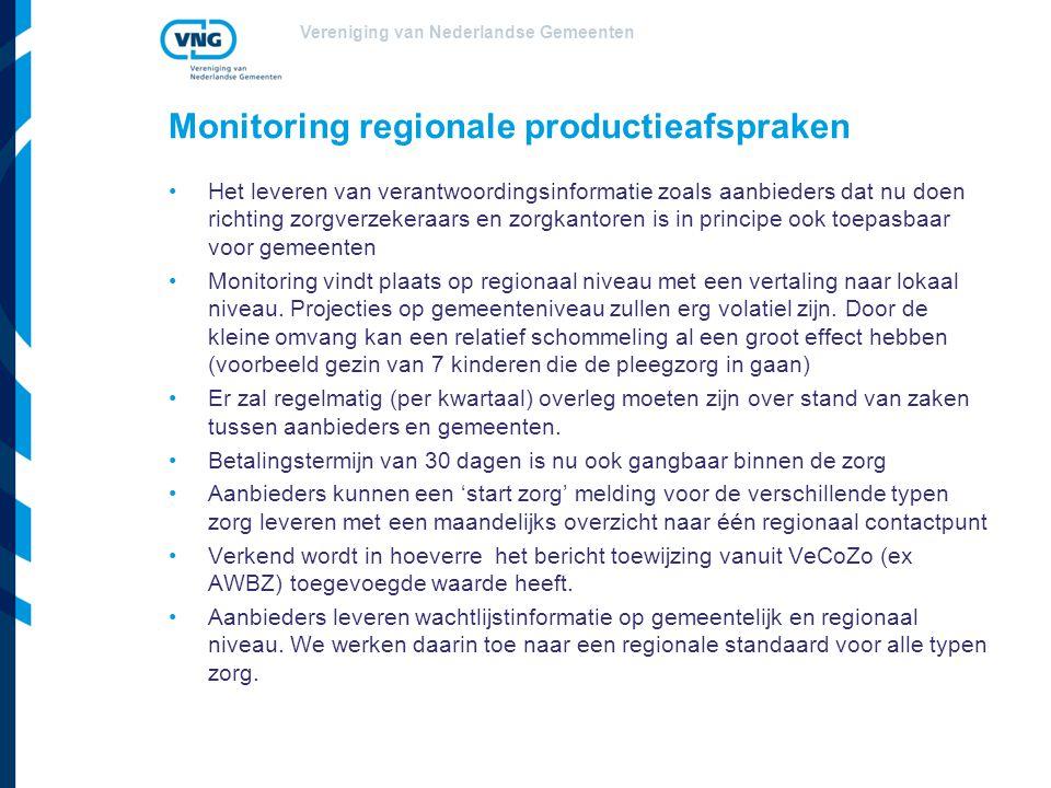 Vereniging van Nederlandse Gemeenten Monitoring regionale productieafspraken Het leveren van verantwoordingsinformatie zoals aanbieders dat nu doen richting zorgverzekeraars en zorgkantoren is in principe ook toepasbaar voor gemeenten Monitoring vindt plaats op regionaal niveau met een vertaling naar lokaal niveau.