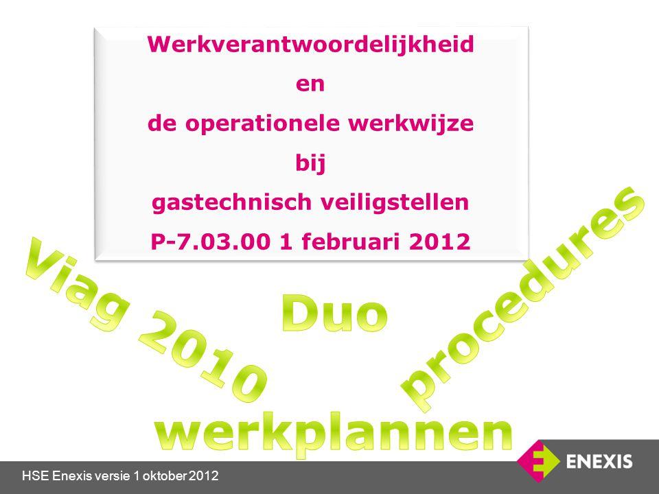 HSE Enexis versie 1 oktober 2012 Werkverantwoordelijkheid en de operationele werkwijze bij gastechnisch veiligstellen P-7.03.00 1 februari 2012 Werkve