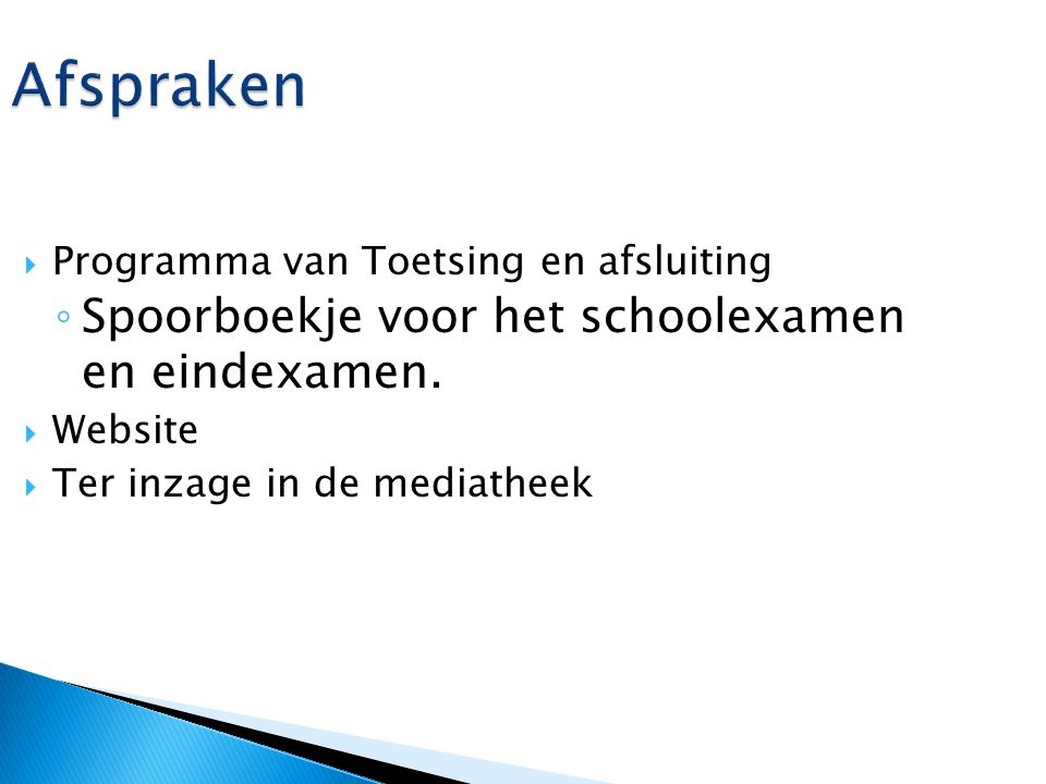 Afspraken  Programma van Toetsing en afsluiting ◦ Spoorboekje voor het schoolexamen en eindexamen.  Website  Ter inzage in de mediatheek
