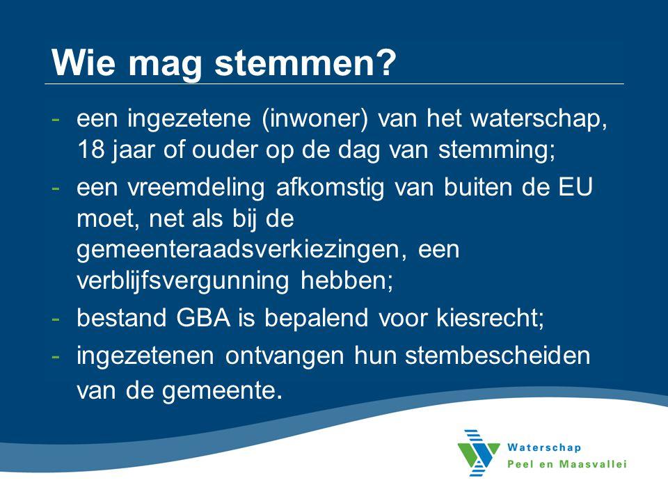 Wie mag stemmen? -een ingezetene (inwoner) van het waterschap, 18 jaar of ouder op de dag van stemming; -een vreemdeling afkomstig van buiten de EU mo