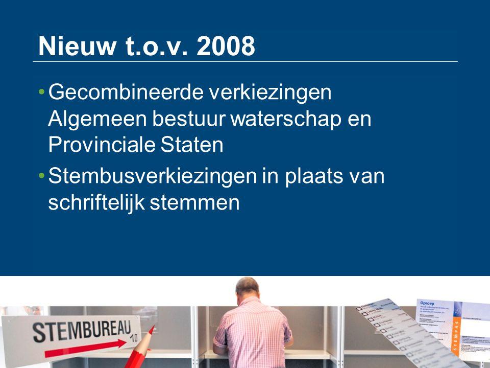 Nieuw t.o.v. 2008 Gecombineerde verkiezingen Algemeen bestuur waterschap en Provinciale Staten Stembusverkiezingen in plaats van schriftelijk stemmen
