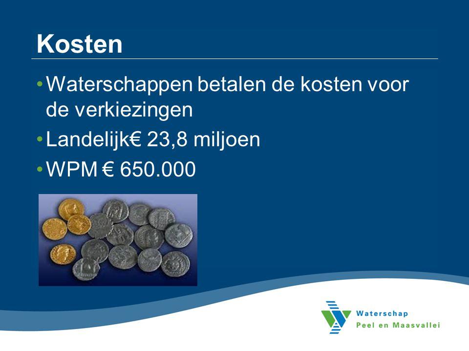 Kosten Waterschappen betalen de kosten voor de verkiezingen Landelijk€ 23,8 miljoen WPM € 650.000