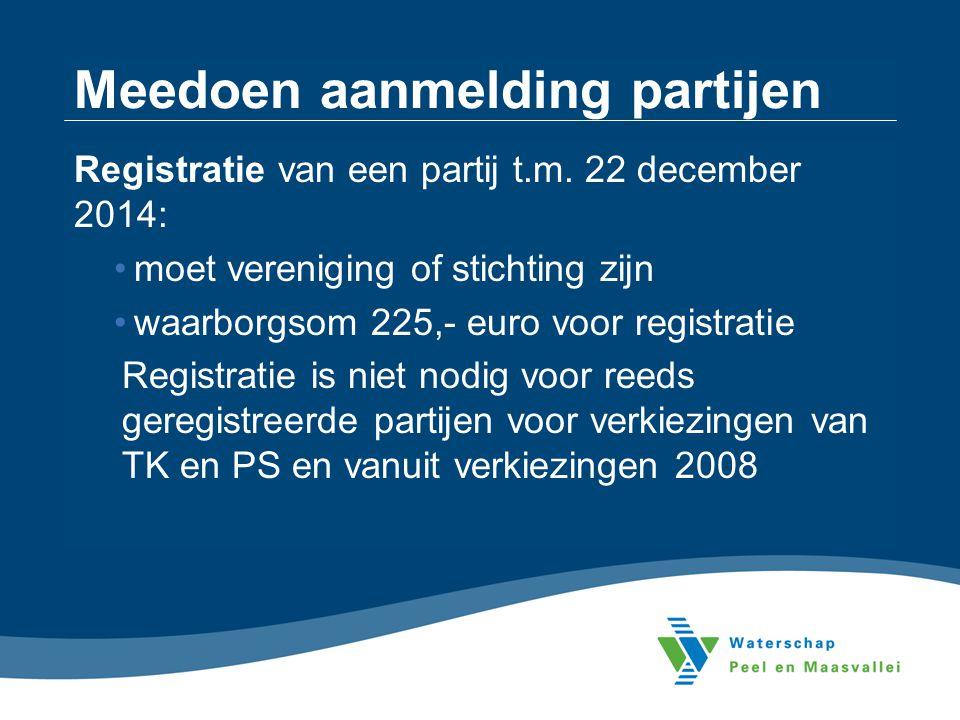 Meedoen aanmelding partijen Registratie van een partij t.m. 22 december 2014: moet vereniging of stichting zijn waarborgsom 225,- euro voor registrati