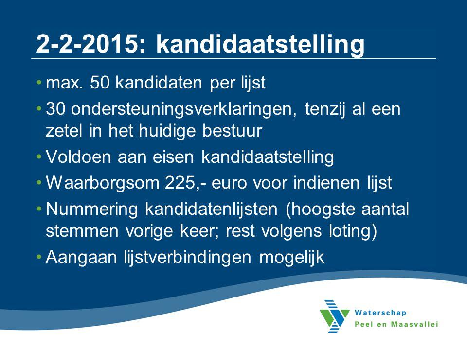 2-2-2015: kandidaatstelling max. 50 kandidaten per lijst 30 ondersteuningsverklaringen, tenzij al een zetel in het huidige bestuur Voldoen aan eisen k