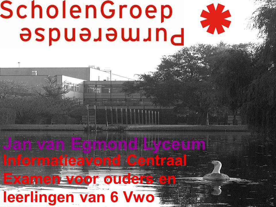 Informatieavond Centraal Examen voor ouders en leerlingen van 6 Vwo Jan van Egmond Lyceum