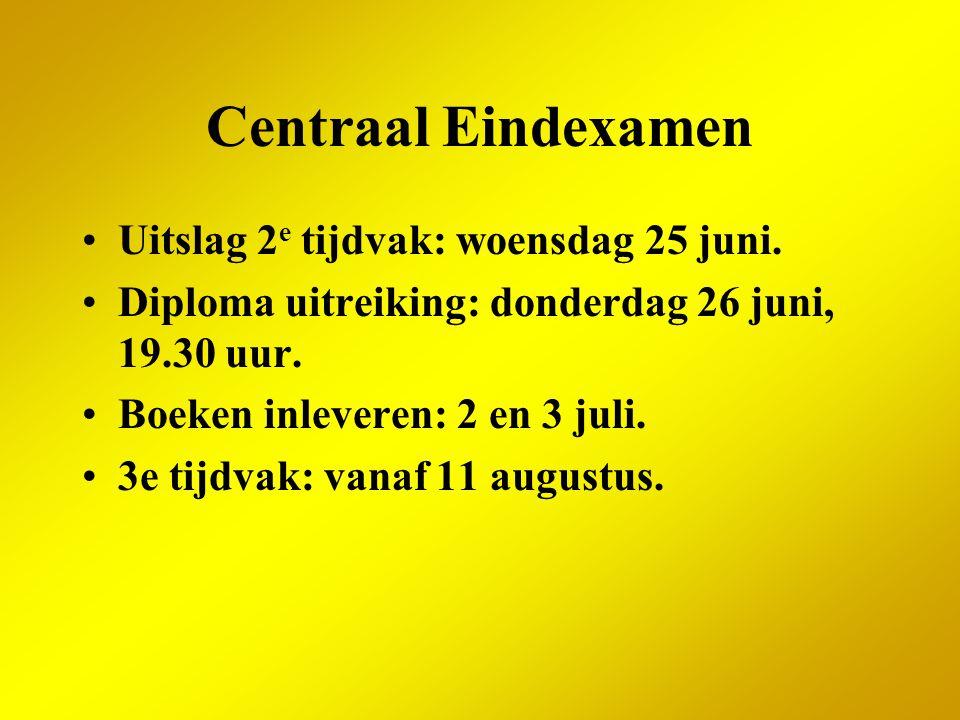 Centraal Eindexamen Uitslag 2 e tijdvak: woensdag 25 juni. Diploma uitreiking: donderdag 26 juni, 19.30 uur. Boeken inleveren: 2 en 3 juli. 3e tijdvak