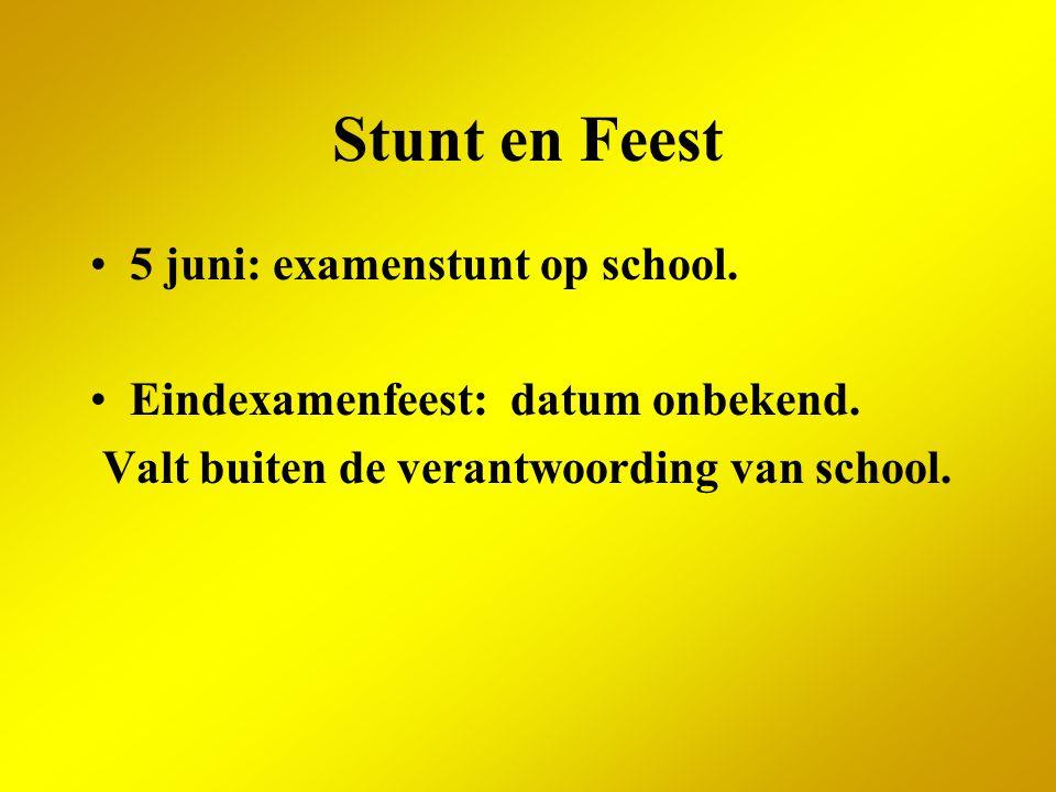 Stunt en Feest 5 juni: examenstunt op school. Eindexamenfeest: datum onbekend. Valt buiten de verantwoording van school.