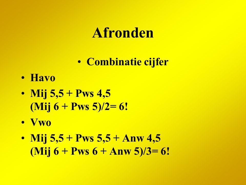 Afronden Combinatie cijfer Havo Mij 5,5 + Pws 4,5 (Mij 6 + Pws 5)/2= 6! Vwo Mij 5,5 + Pws 5,5 + Anw 4,5 (Mij 6 + Pws 6 + Anw 5)/3= 6!